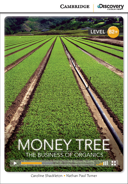 Cambridge Discovery Education™ Interactive Readers: Money Tree: The Business of Organics High Intermediate Book with Online Access