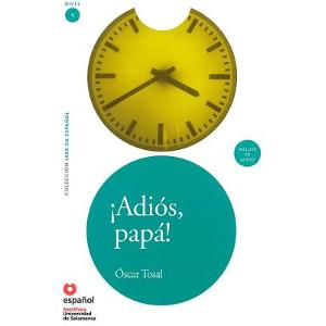 Adios, Papa! - Сбогом, татко! - Адаптирана книга на испански език за ниво А1