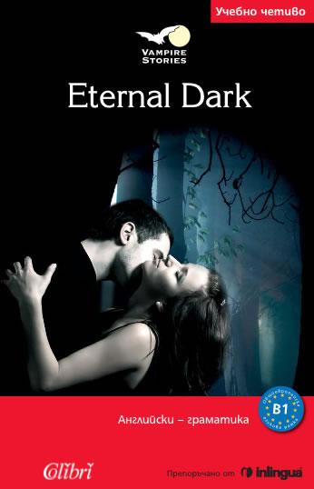 Eternal Dark.Адаптирана книга на английски език за ниво B1.
