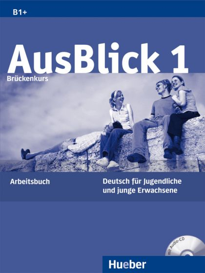 AusBlick 1 Arbeitsbuch mit Audio-CD.Учебна тетрадка по немски език ниво B1+