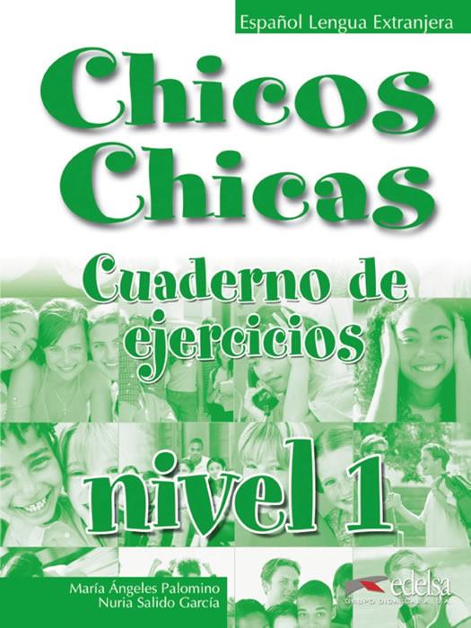CHICOS CHICAS. NIVEL 1. CUADERNO DE EJERCICIOS