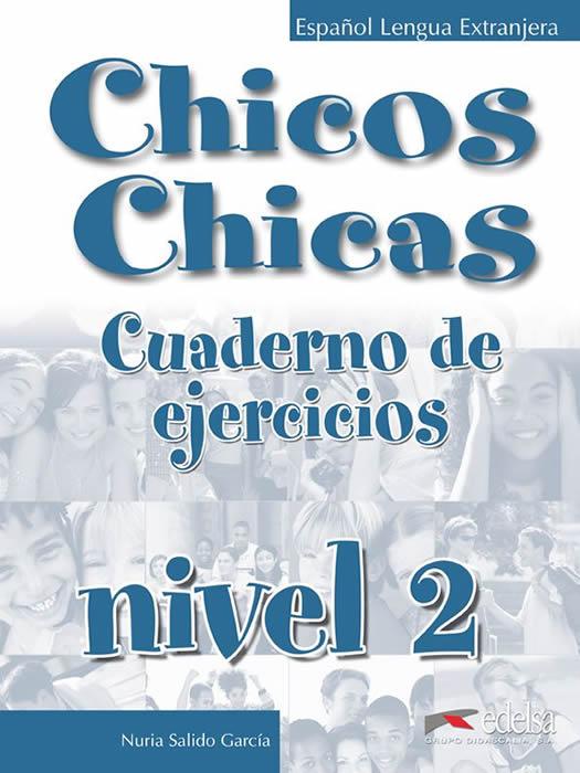 CHICOS CHICAS. NIVEL 2. CUADERNO DE EJERCICIOS