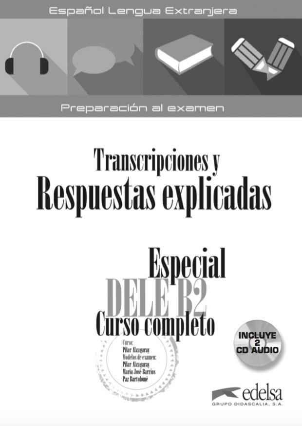 ESPECIAL DELE B2 CURSO COMPLETO. RESPUESTAS EXPLICADAS Y TRANSCRIPCIONES  + 2 CD Audio