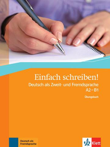Einfach schreiben! Deutsch als Zweit- und Fremdsprache A2 - B1 Übungsbuch