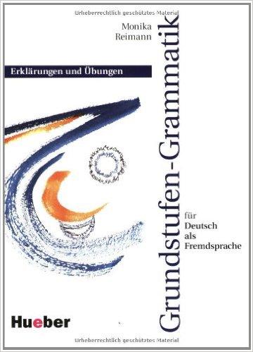 Grundstufen-Grammatik für Deutsch als Fremdsprache.Erklärungen und Übungen+CD-ROM. Немска граматика с обяснения и упражнения.Ниво А1-В1