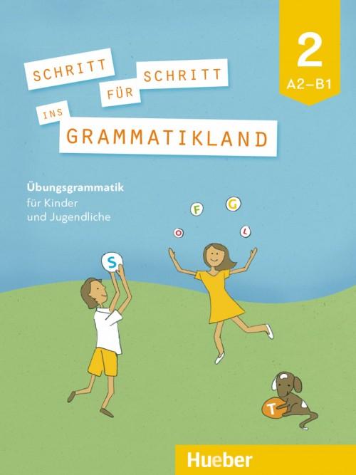 Schritt für Schritt ins Grammatikland 2.Niveau:A2 bis B1 .Немска граматика за деца.