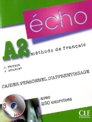 ÉCHO A2 - CAHIER PERSONNEL D\'APPRENTISSAGE, AVEC 250 EXERCICES + CORRIGES (+1 CD AUDIO)<br>Учебна тетрадка по френски език
