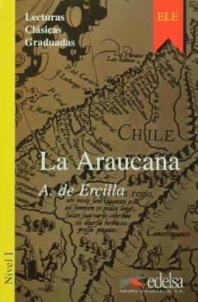 La Araucana . Nivel 1- Адаптирана книга на испански за ниво А1.