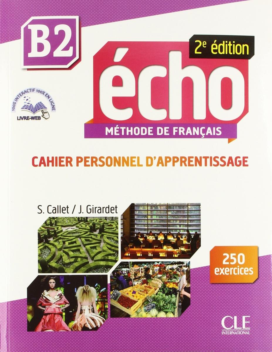 ÉCHO B2 Cahier pesonnel d\'apprentissage + DVD-Rom + livre-web B2. 2e édition - Учебна тетрадка по френски език за ниво B2 с аудио диск, отговори и интерактивни упражнения, 2-ро издание