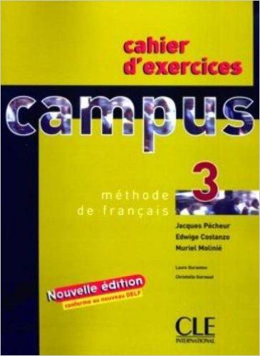 Campus 3 - édition 2006 - Cahier d'exercices. Учебна тетрадка по френски език.