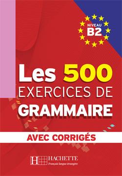 Les 500 Exercices de Grammaire B2 - Livre + corrigés intégrés