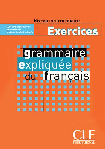 Grammaire Expliquée du Français: Exercices<br>Упражнения по френска граматика