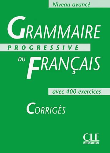 Grammaire progressive du français - aves 400 exercises. Corrigés<br>Френска граматика-отговори на упражненията