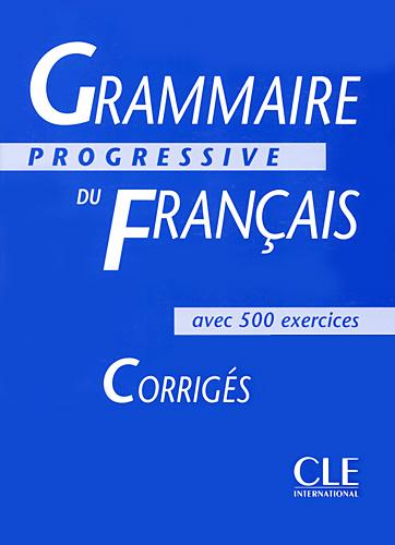 Grammaire progressive du français - aves 500 exercises. Corrigés<br>Френска граматика-отговори на упражненията
