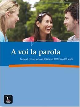 A VOI LA PAROLA Libro + CD.Разговорен курс по италиански език.Ниво А1-А2.