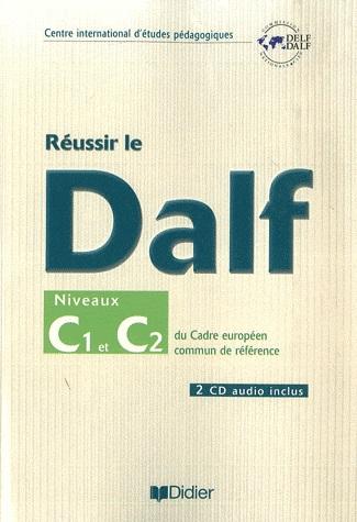 Réussir le DALF, niveaux C1 C2 - Cadre européen commun de référence avec 2 CD audio - Подготовка за сертификат по френски език DALF - C1-C2 с аудио дискове и отговори