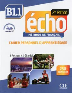 ÉCHO B1.1 - CAHIER PERSONNEL D\'APPRENTISSAGE, AVEC 250 EXERCICES + CORRIGES - Учебна тетрадка по френски език