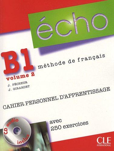 ÉCHO B1.2 - CAHIER PERSONNEL D\'APPRENTISSAGE, AVEC 250 EXERCICES + CORRIGES - Учебна тетрадка по френски език