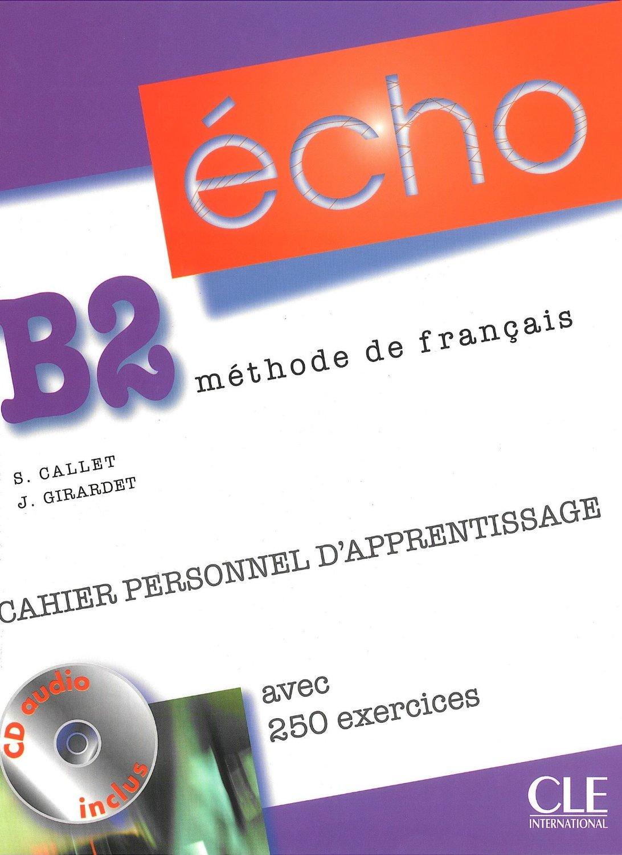 ÉCHO B2 - CAHIER PERSONNEL D'APPRENTISSAGE, AVEC 250 EXERCICES + CORRIGES - Учебна тетрадка по френски език