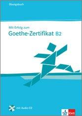 Mit Erfolg zum Goethe-Zertifikat B2 Übungsbuch mit CD - Подготовка за изпита Гьоте-Сертификат В2