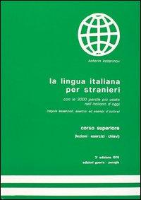 La lingua italiana per stranieri. Corso superiore (Lezioni, esercizi, chiavi) - Учебник по италиански език за напреднали (уроци, упражнения и отговори)