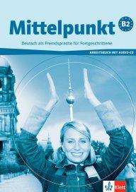 Mittelpunkt - B2 Arbeitsbuch + Audio-CD - Учебна тетрадка по немски език за ниво B2 с аудио диск