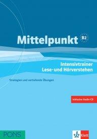Mittelpunkt - Intensivtrainer Lese- und Hörverstehen + CD - Помагало по немски език за ниво B2 за слушане и говорене