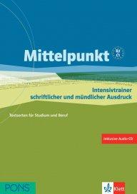 Mittelpunkt - Intensivtrainer schriftl. u. mündlich. Ausdruck + CD - Помагало по немски език за ниво B2 и C1 за създаване на текст