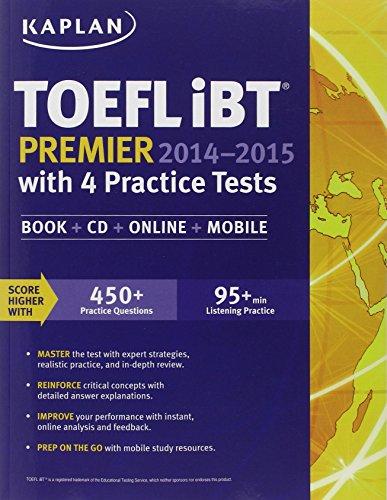 Kaplan TOEFL iBT Premier 2014-2015 with 4 Practice Tests: Book + CD + Online + Mobile (Kaplan Test Prep) - Подготовка за сертификат TOEFL iBT