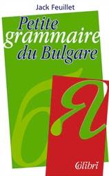 PETITE GRAMMAIRE DU BULGARE<br>Малка българска граматика на френски език