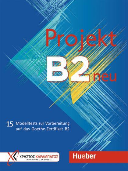 Projekt B2 neu Übungsbuch. 15 Modelltests zur Vorbereitung auf das Goethe-Zertifikat B2