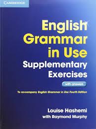ENGLISH GRAMMAR IN USE SUPPLEMENTARY EXERCISES/АНГЛИЙСКА ГРАМАТИКА - УПРАЖНЕНИЯ С ОТГОВОРИ