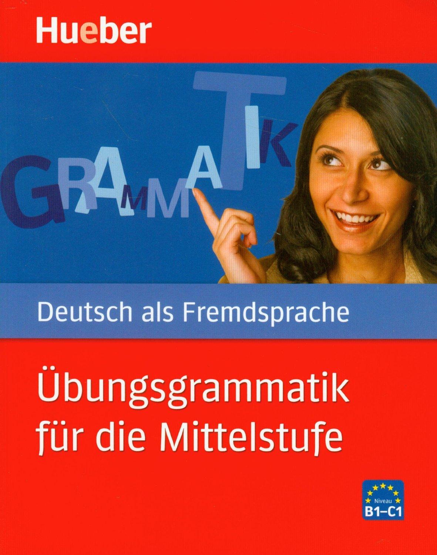 Übungsgrammatik für die Mittelstufe<br>Немска граматика за ниво B1-C1
